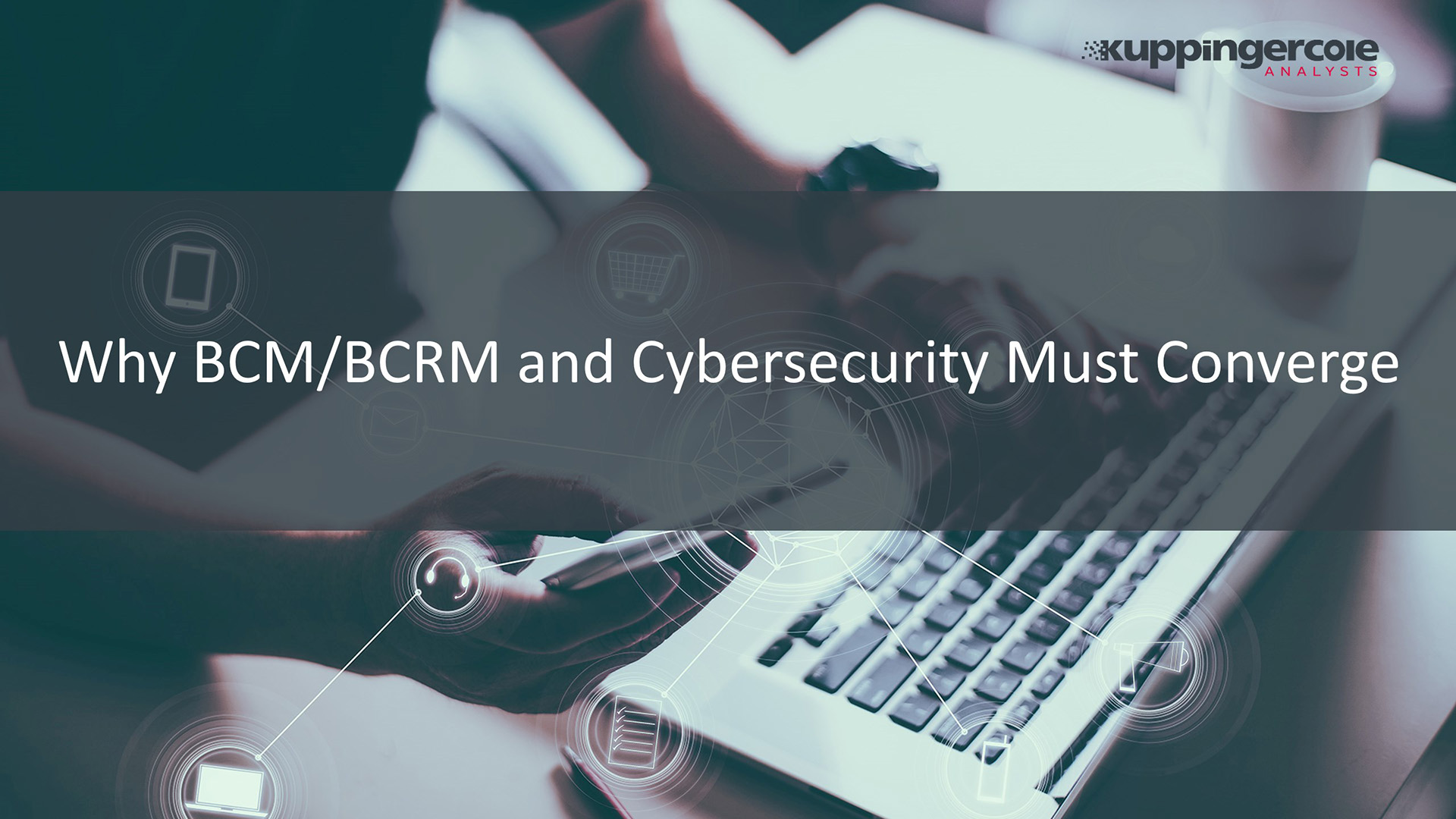 Why BCM/BCRM and Cybersecurity Must Converge
